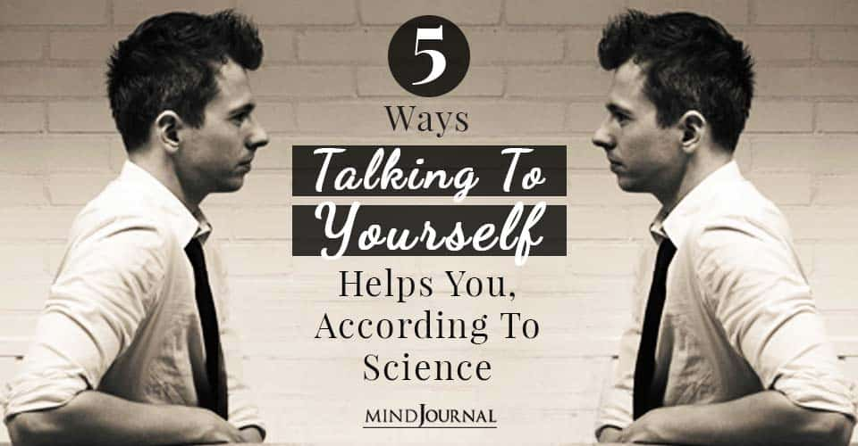 Ways Talking To Yourself Helps You, According To Science