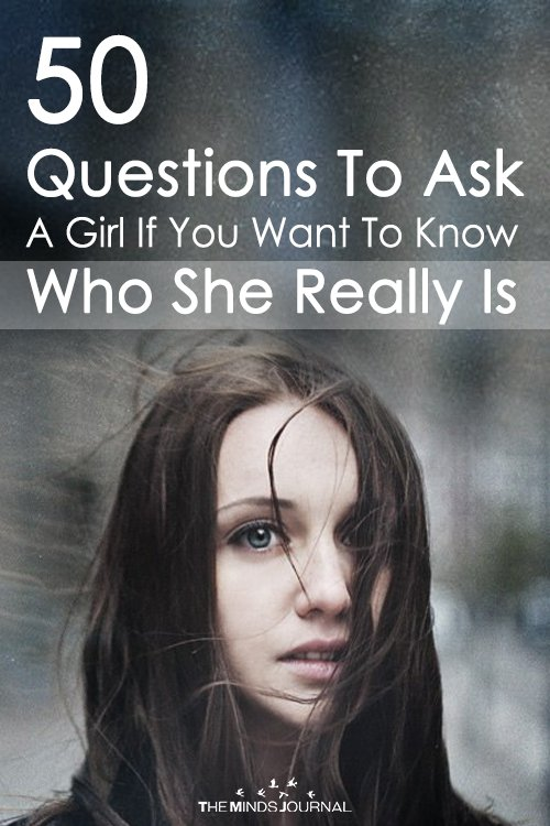 50 Questions To Ask A Girl If You Want To Know Who She Really Is2
