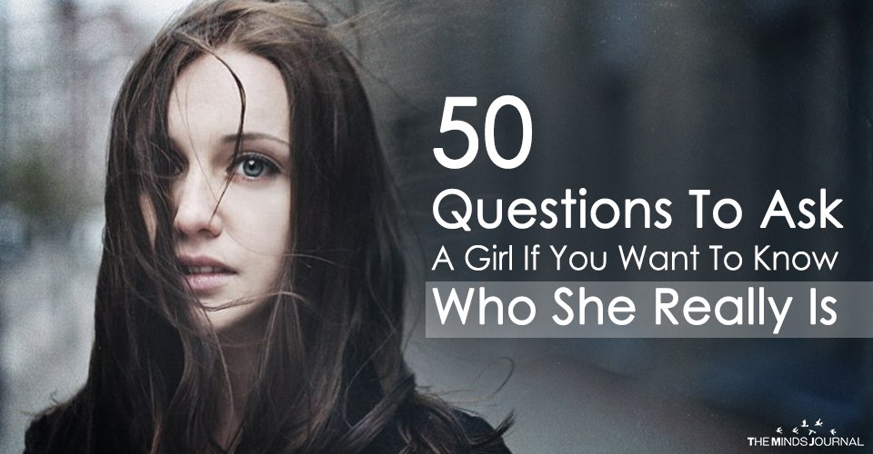 50 Questions To Ask A Girl If You Want To Know Who She Really Is
