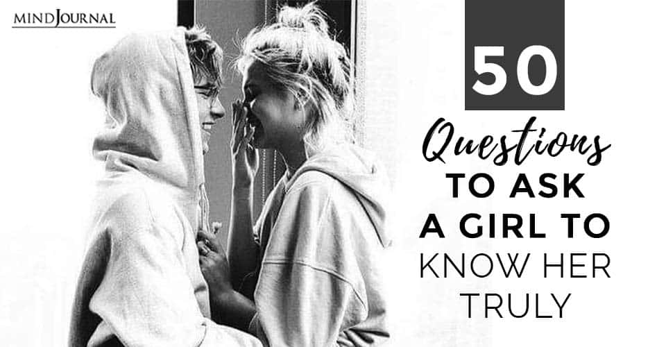 Questions To Ask A Girl to Get to Truly Know Her