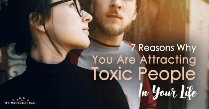 7 Reasons Why You Are Attracting Toxic People In Your Life (And How to Fix Them)
