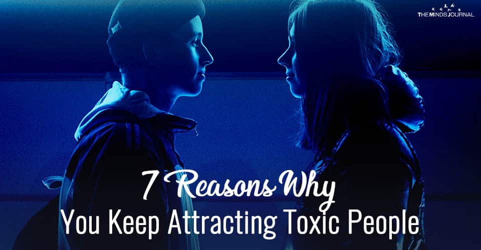 7 Reasons Why You Keep Attracting Toxic People And How to Fix This