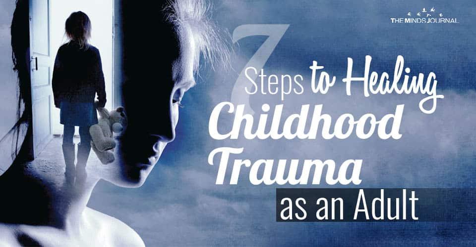 7 Steps to Healing Childhood Trauma as an Adult