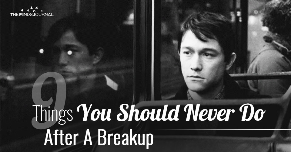 9 Things You Should Never Do After A Breakup