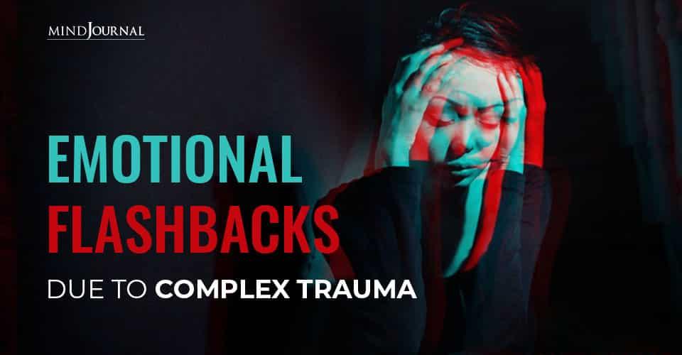 Emotional Flashbacks Complex Trauma