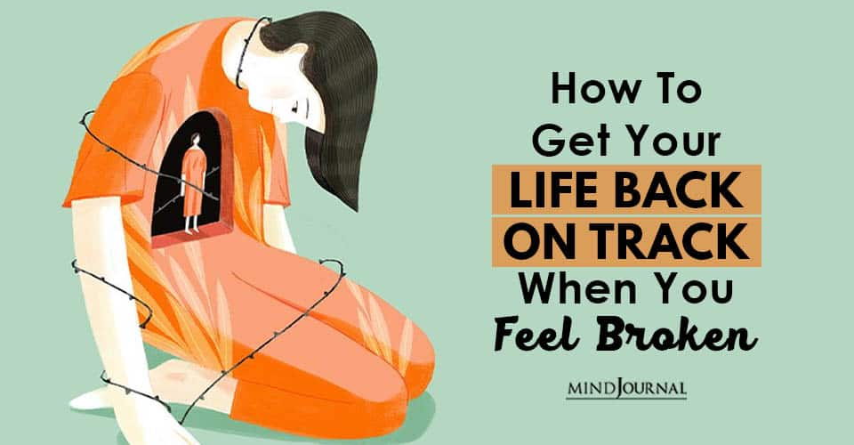 Get Your Life Back On Track When Feel Broken