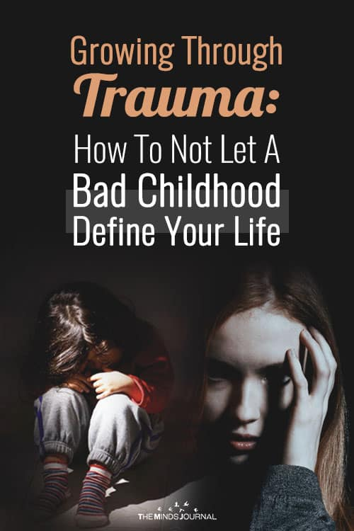 Growing Through Trauma: How To Not Let An Abusive Childhood Define Your Life