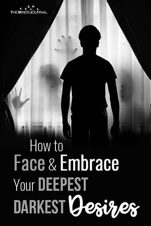 How to Face and Embrace Your Deepest Darkest Desires