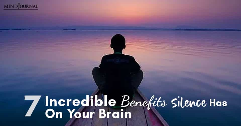 Incredible Benefits Silence Has On Your Brain
