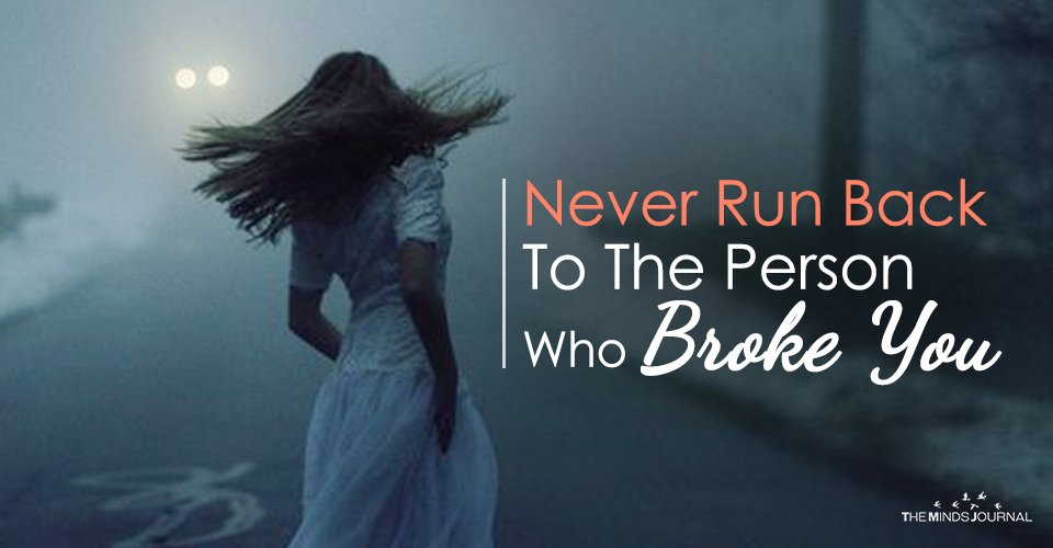 Never Run Back To The Person Who Broke You