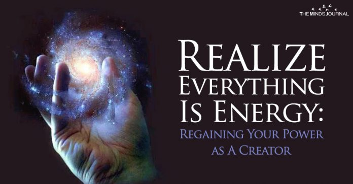 Realize Everything Is Energy: Regaining Your Power as A Creator