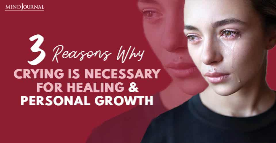 Reasons Why Crying Necessary for Healing and Personal Growth