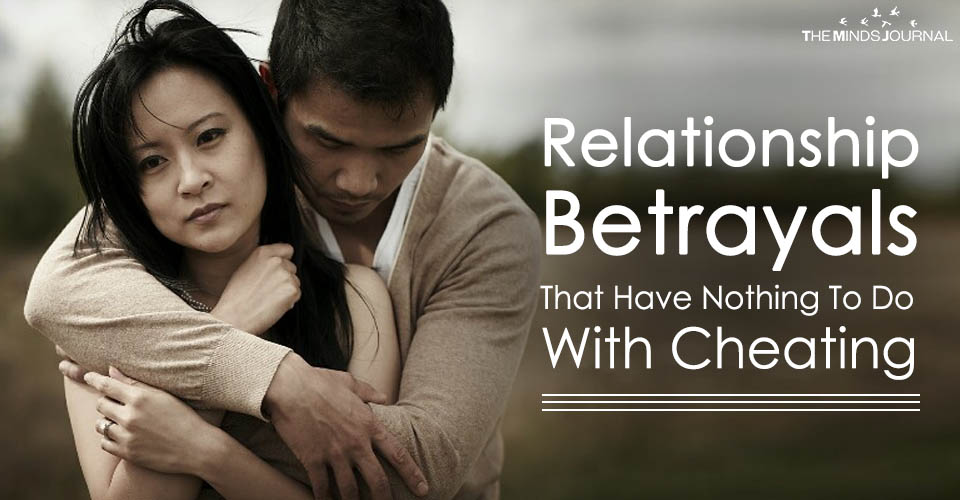 Relationship Betrayals That Have Nothing To Do With Cheating