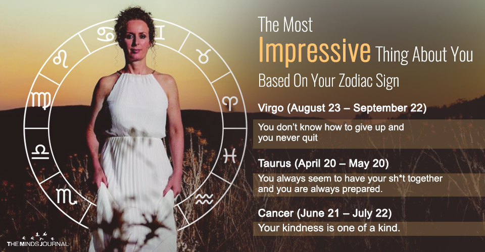 The Most Impressive Thing About You Based On Your Zodiac Sign