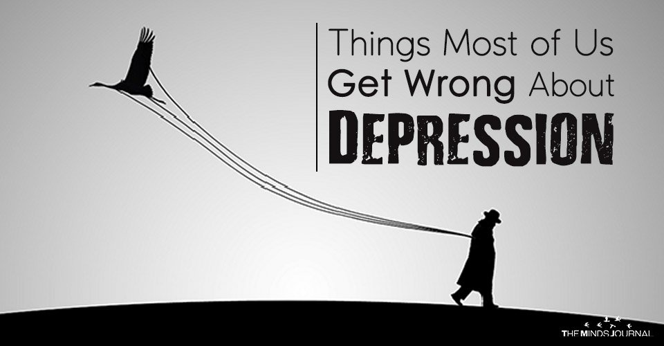 Things Most of Us Get Wrong About Depression