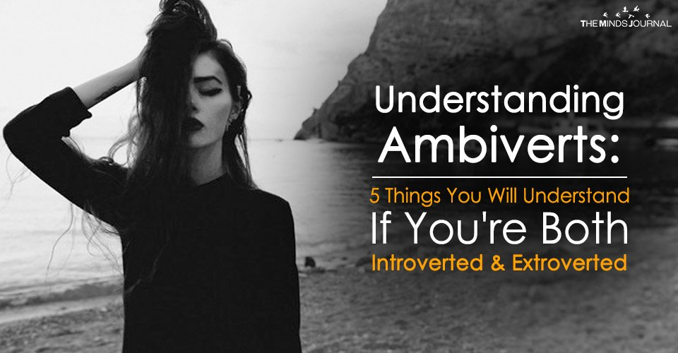 Understanding Ambiverts: 5 Things You Will Understand If You're Both Introverted & Extroverted