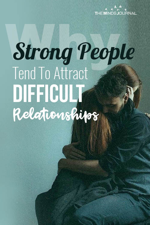 Why Strong People Tend To Attract Difficult Relationships