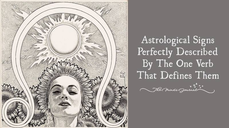 Astrological Signs Perfectly Described By The One Verb That Defines Them
