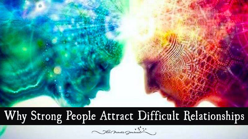 Why Strong People Attract Difficult Relationships