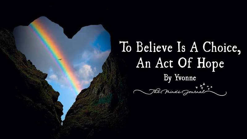 TO BELIEVE IS A CHOICE, AN ACT OF HOPE
