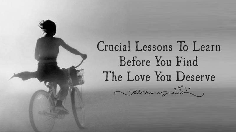 Crucial Lessons To Learn Before You Find The Love You Deserve