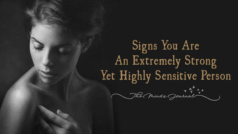5 Signs You Are An Extremely Strong Yet Highly Sensitive Person