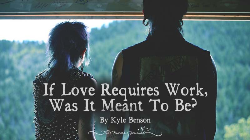 If Love Requires Work, Was It Meant To Be?
