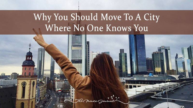 5 Reasons You Should Move To A City Where You Know No One