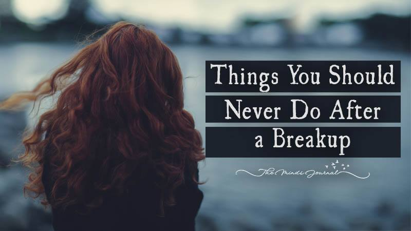 Things You Should Never Do After A Breakup