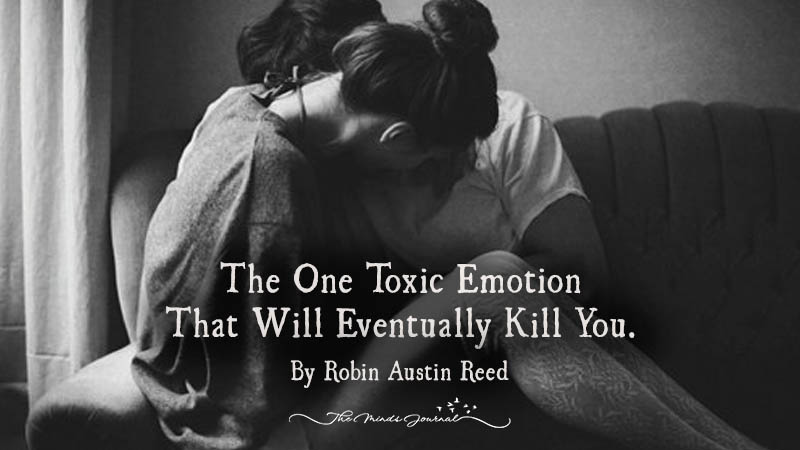 The One Toxic Emotion that Will Eventually Kill You.
