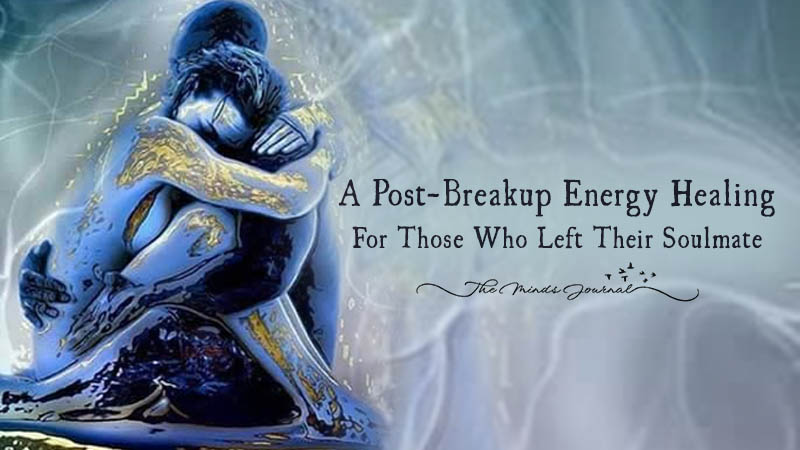 A Post- Breakup Energy Healing For Those Who Left Their SoulMate
