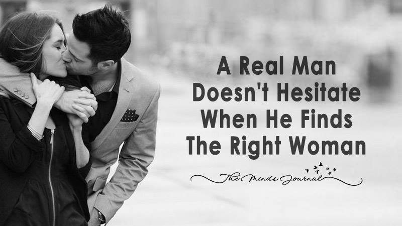 A Real Man Doesn't Hesitate When He Finds The Right Woman