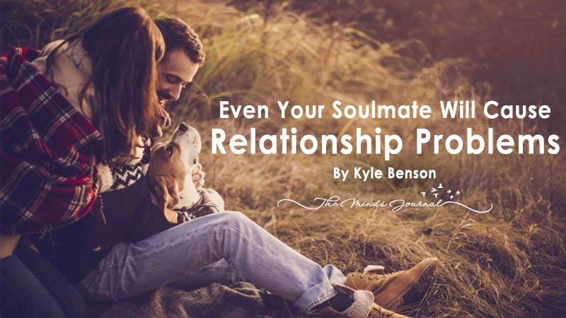 Even Your Soulmate Will Cause Relationship Problems