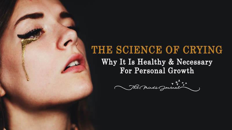 The Science of Crying: Why It Is Healthy & Necessary For Personal Growth