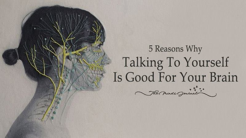 5 Reasons Why Talking To Yourself Is Good For Your Brain