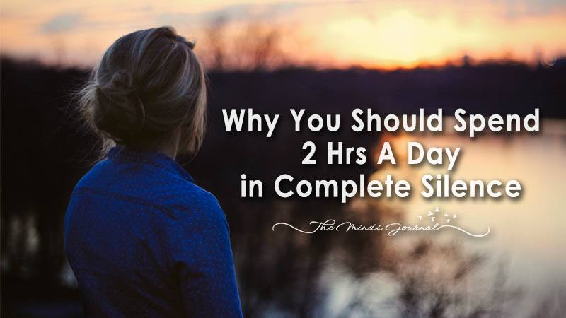 Why You Should Spend 2 Hrs A Day in Complete Silence