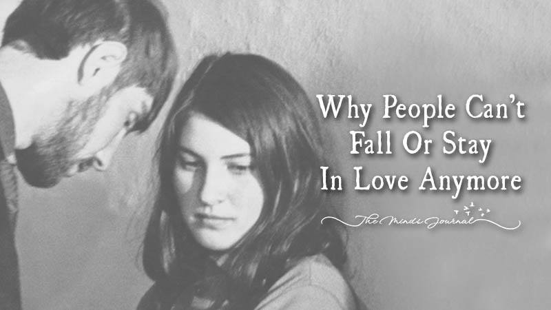 Reasons Why people can't fall or stay in love anymore ?