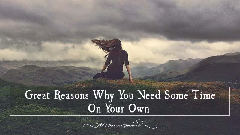 10 Great Reasons Why You Need Some Time On Your Own