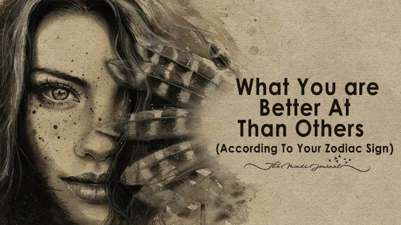 What You are Better At Than Others (according to your zodiac sign)