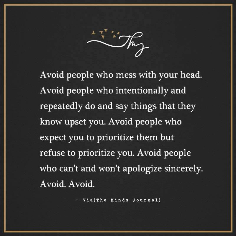 Avoid people who mess with your head