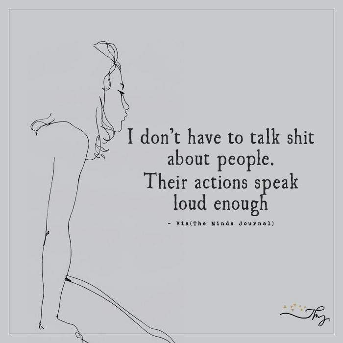 I don't have to talk shit about people