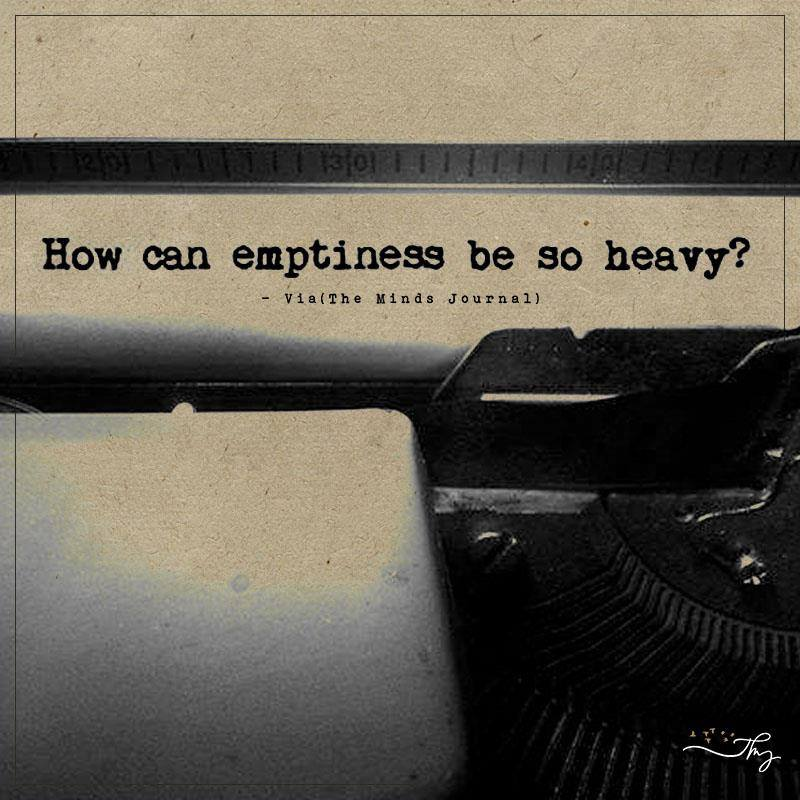 How can emptiness be so heavy?