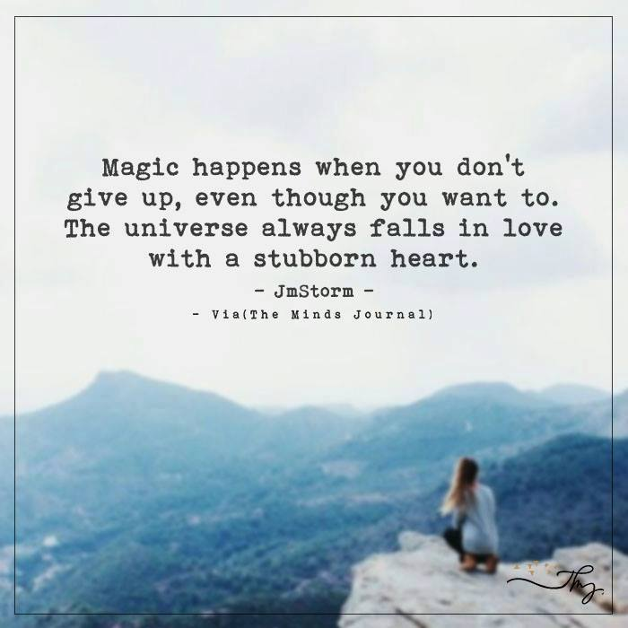 Magic happens when you don't give up