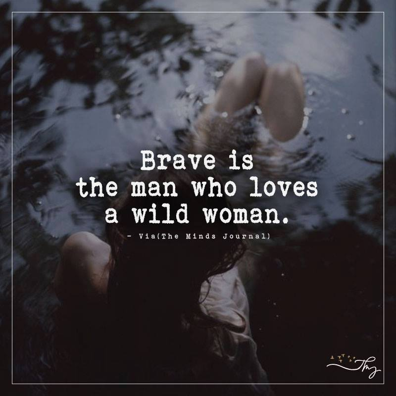 Brave is the man who loves a wild woman