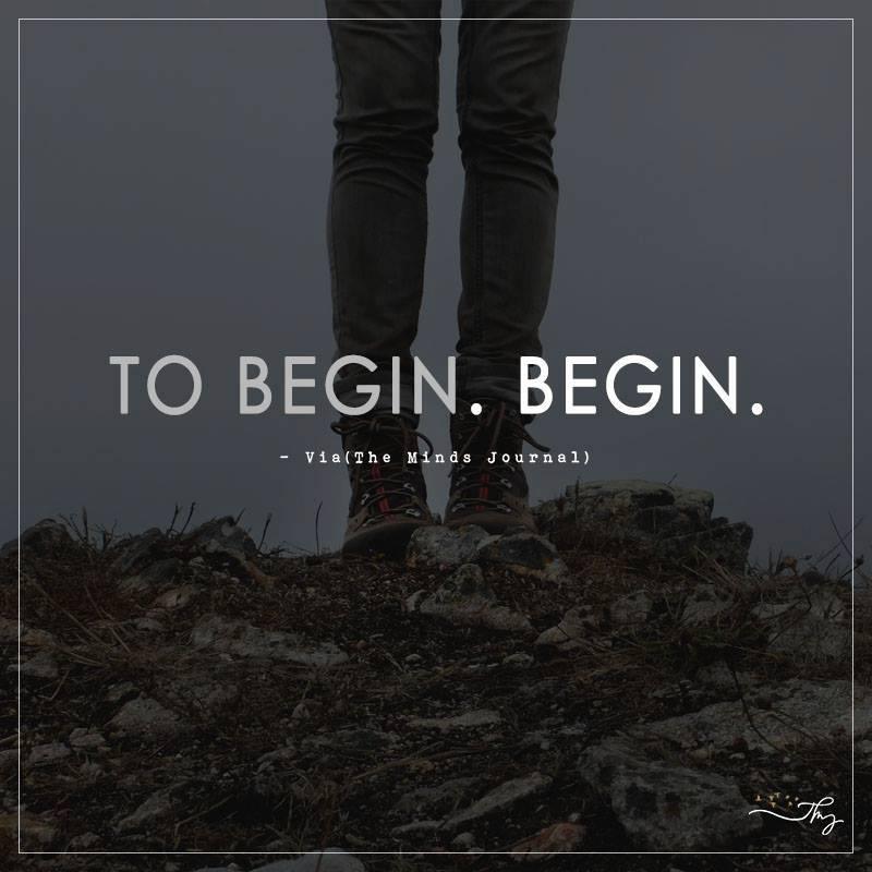 To begin. Begin.