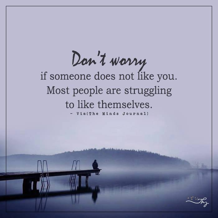Don't worry if someone does not like you