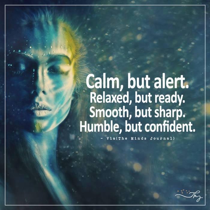 Calm, but alert