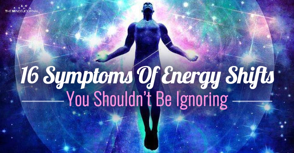 16 Symptoms Of Energy Shifts, You Shouldn't Be Ignoring