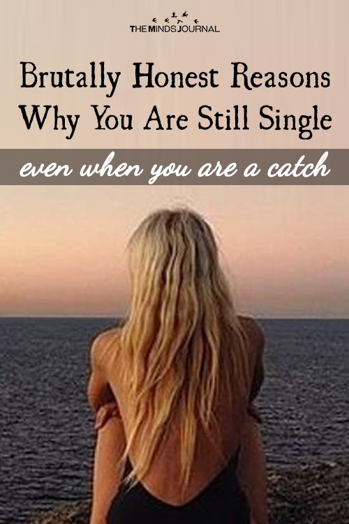 Brutally Honest Reasons Why You Are Still Single (even when you are a catch)