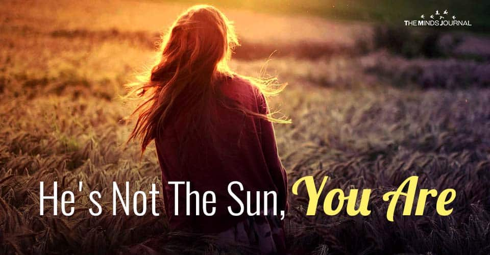 He's Not The Sun, You Are